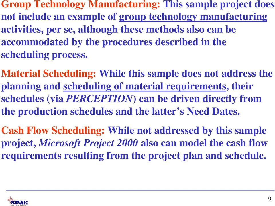 Material Scheduling: While this sample does not address the planning and scheduling of material requirements, their schedules (via PERCEPTION) can be driven