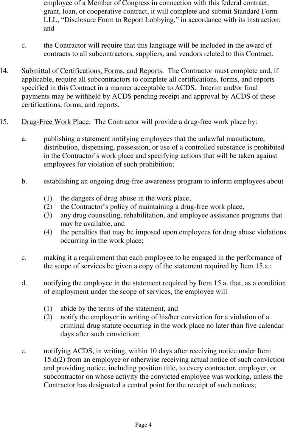 the Contractor will require that this language will be included in the award of contracts to all subcontractors, suppliers, and vendors related to this Contract. 14.