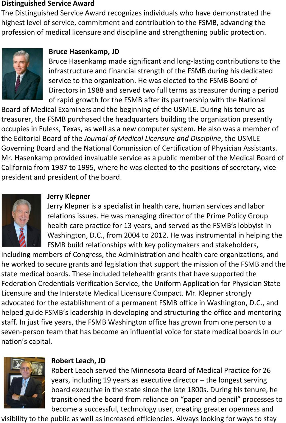 Bruce Hasenkamp, JD Bruce Hasenkamp made significant and long-lasting contributions to the infrastructure and financial strength of the FSMB during his dedicated service to the organization.