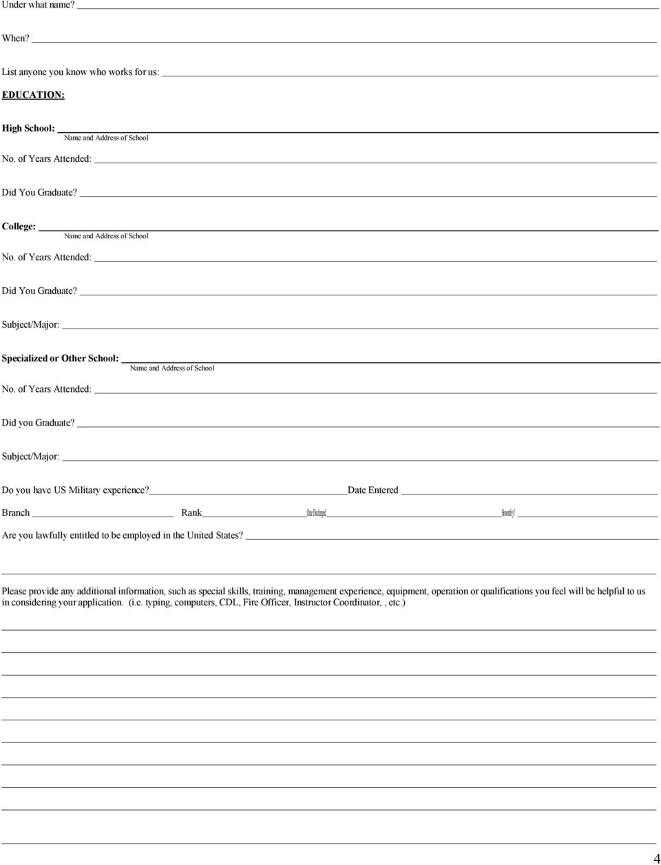 Subject/Major: Do you have US Military experience? Date Entered Branch Rank Date Discharged Honorably? Are you lawfully entitled to be employed in the United States?