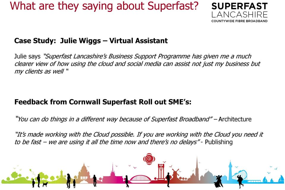 how using the cloud and social media can assist not just my business but my clients as well Feedback from Cornwall Superfast Roll out SME s: