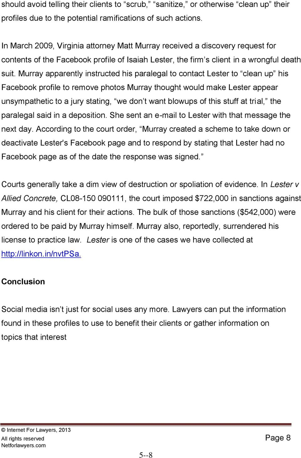 Murray apparently instructed his paralegal to contact Lester to clean up his Facebook profile to remove photos Murray thought would make Lester appear unsympathetic to a jury stating, we don t want