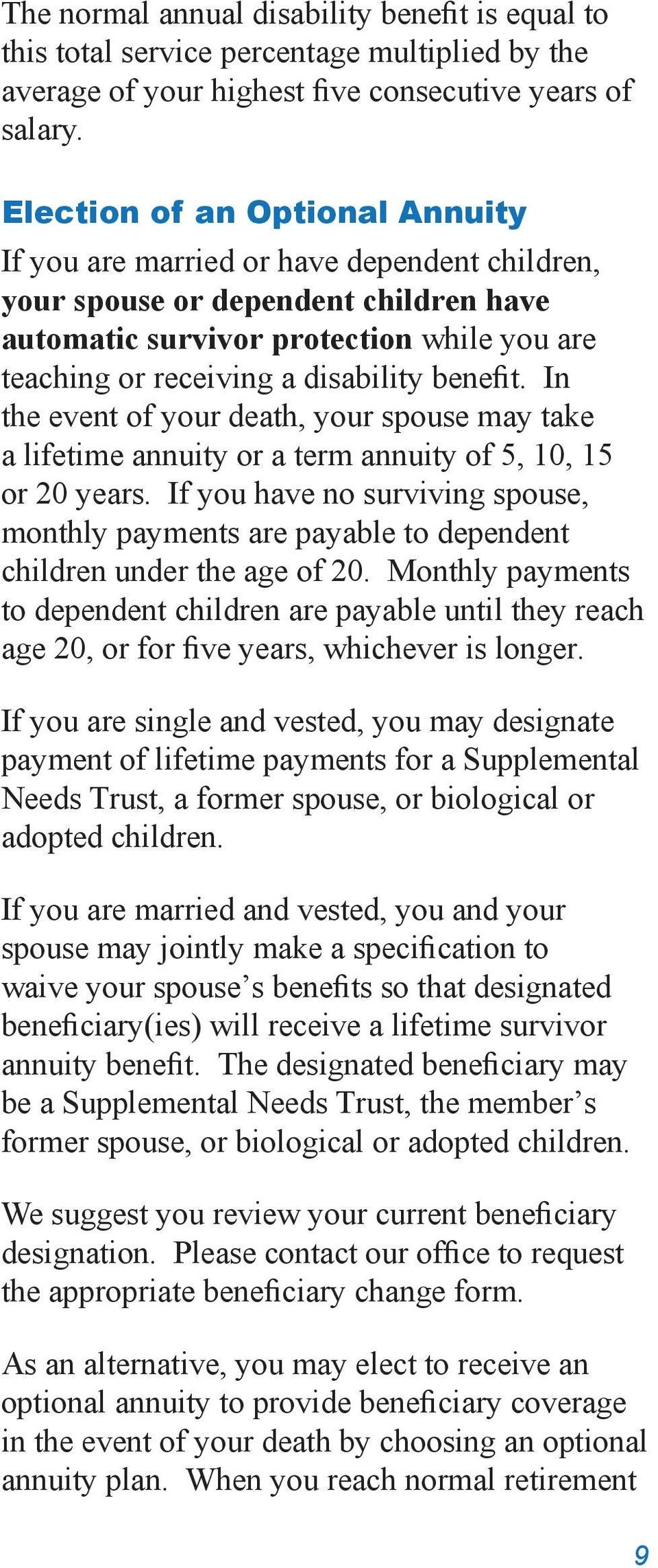 benefit. In the event of your death, your spouse may take a lifetime annuity or a term annuity of 5, 10, 15 or 20 years.