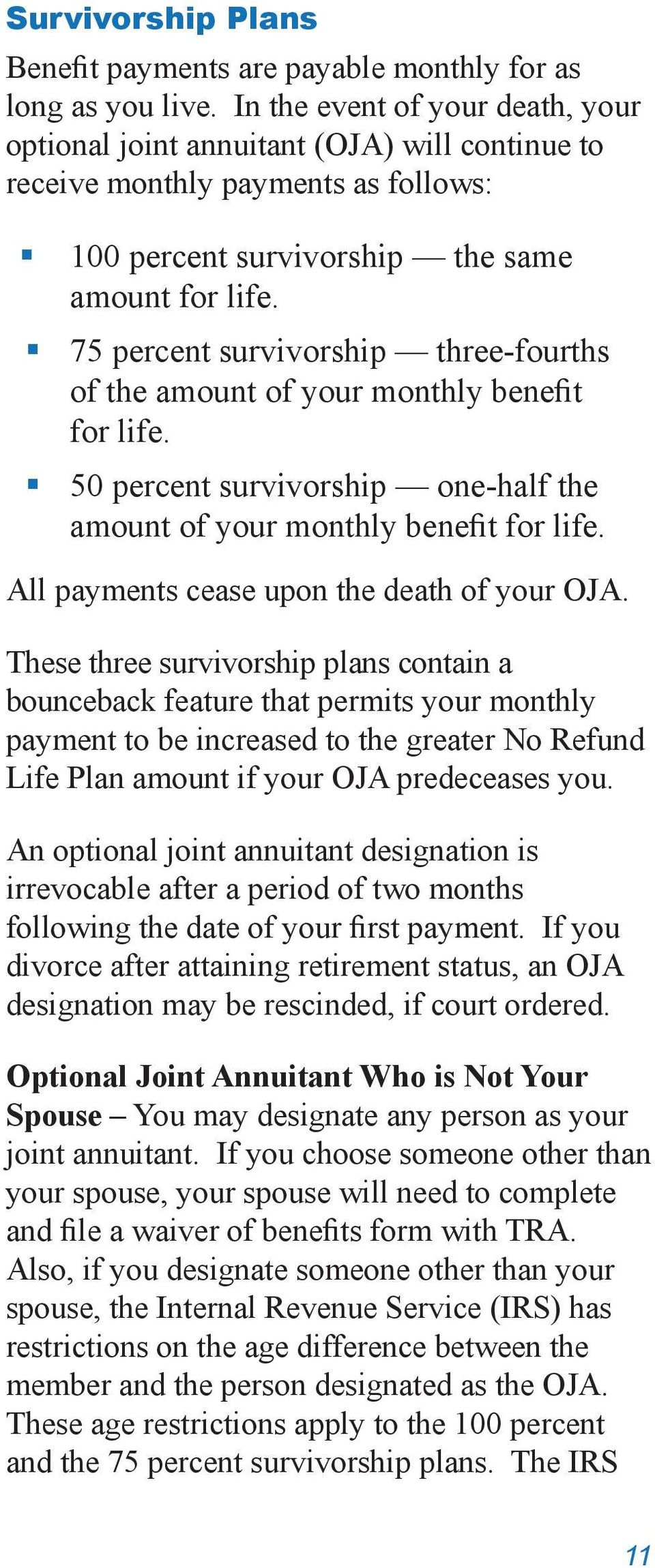 75 percent survivorship three-fourths of the amount of your monthly benefit for life. 50 percent survivorship one-half the amount of your monthly benefit for life.