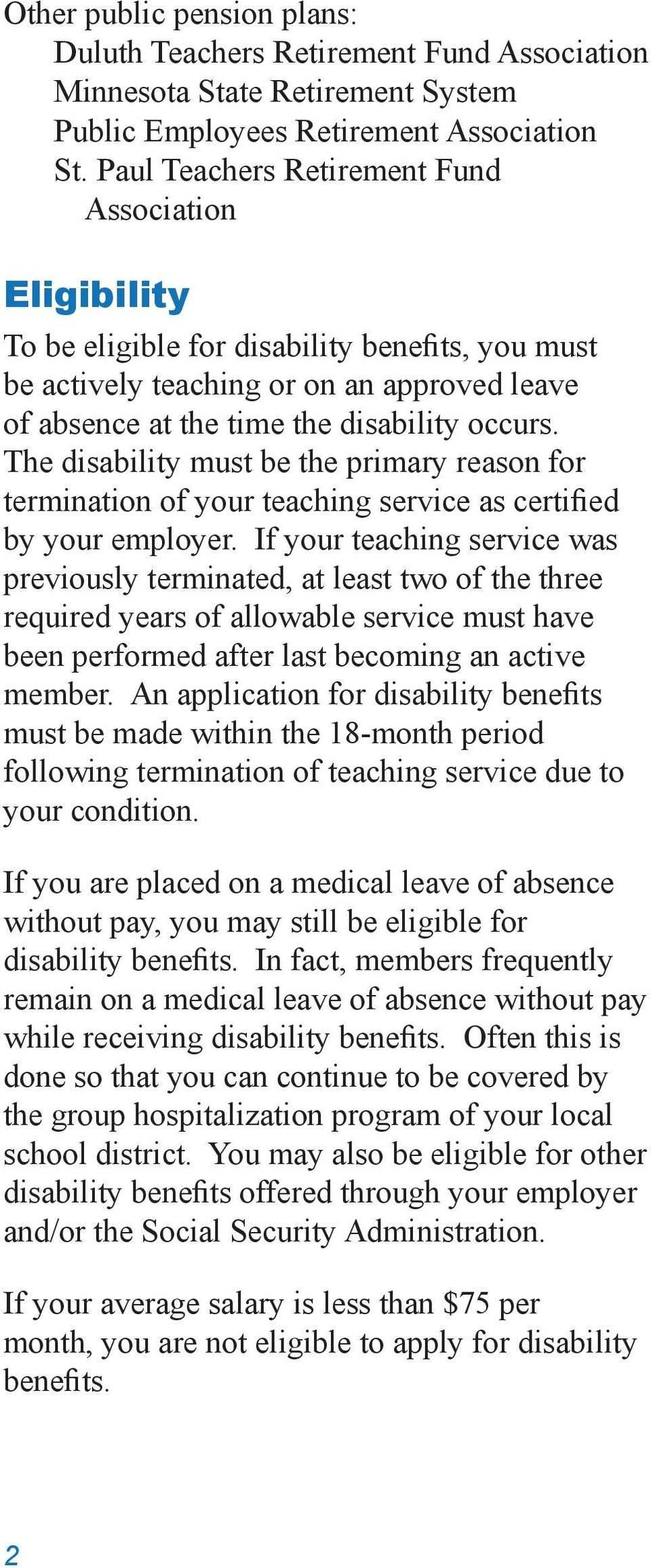The disability must be the primary reason for termination of your teaching service as certified by your employer.