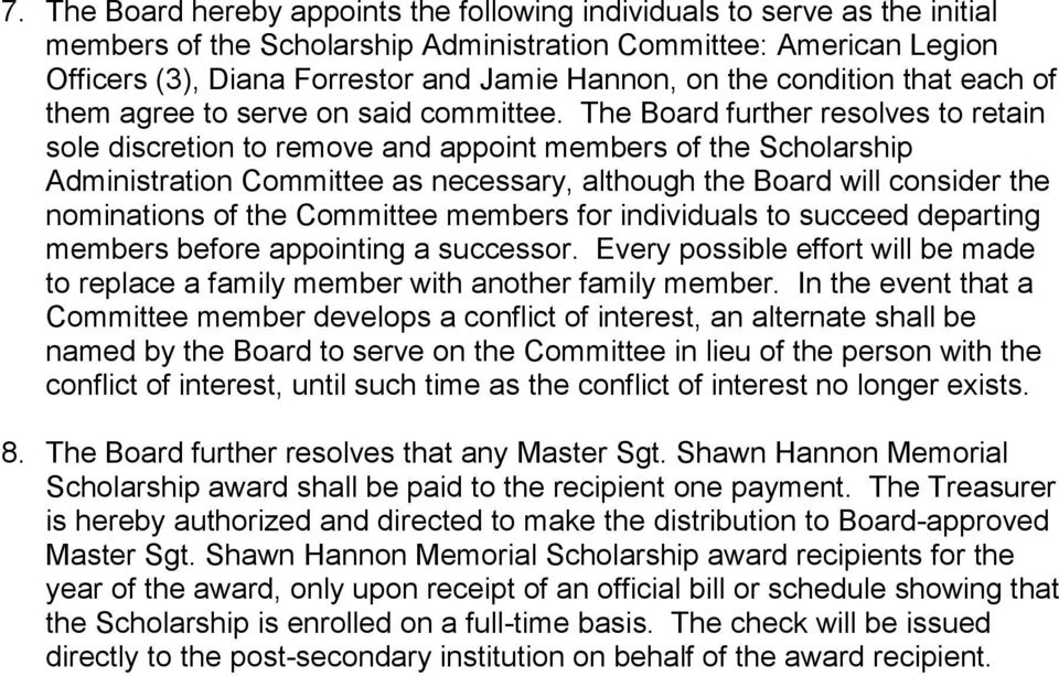 The Board further resolves to retain sole discretion to remove and appoint members of the Scholarship Administration Committee as necessary, although the Board will consider the nominations of the
