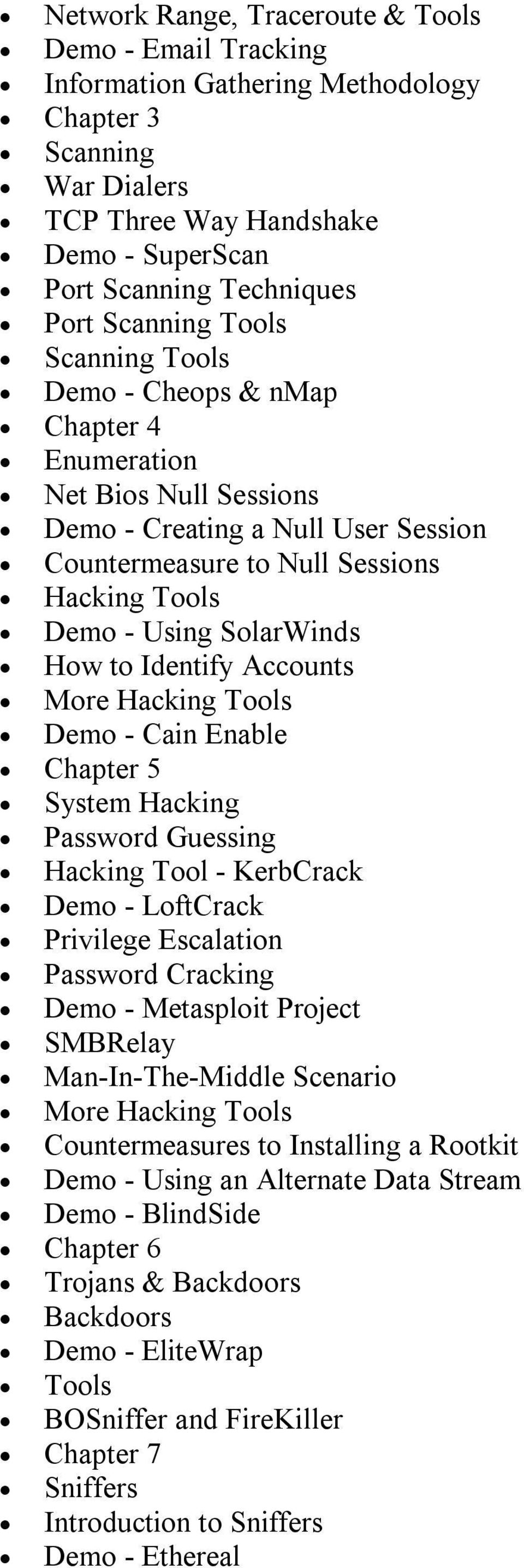 Identify Accounts More Hacking Tools Demo Cain Enable Chapter 5 System Hacking Password Guessing Hacking Tool KerbCrack Demo LoftCrack Privilege Escalation Password Cracking Demo Metasploit Project