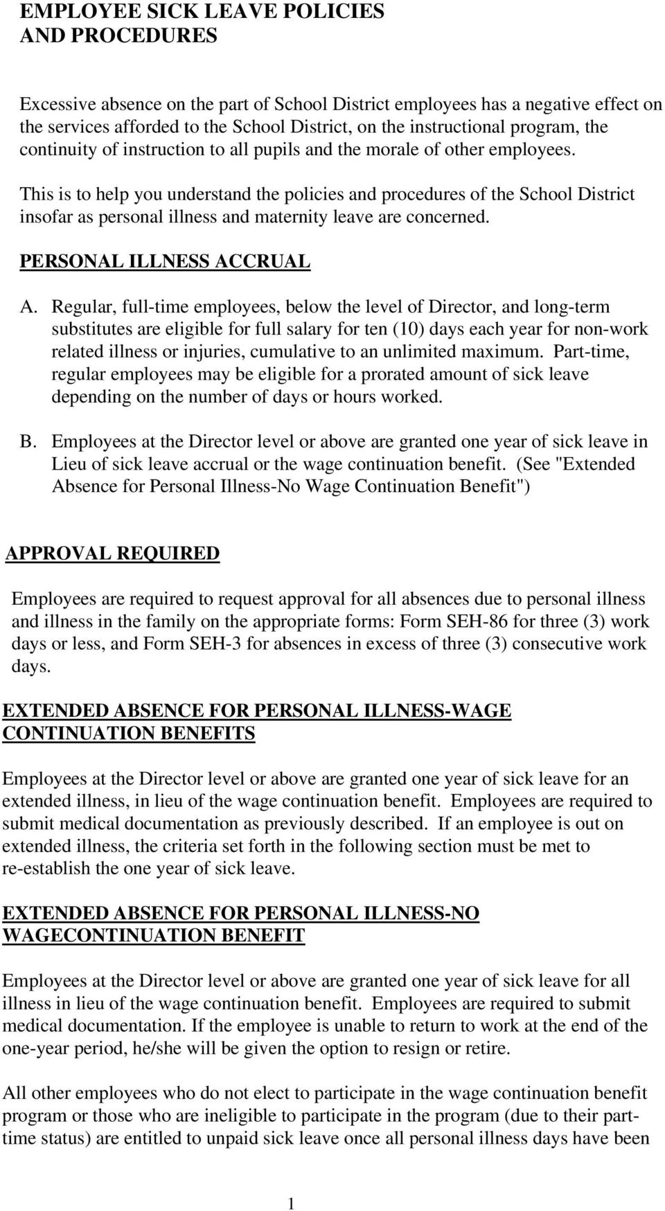This is to help you understand the policies and procedures of the School District insofar as personal illness and maternity leave are concerned. PERSONAL ILLNESS ACCRUAL A.