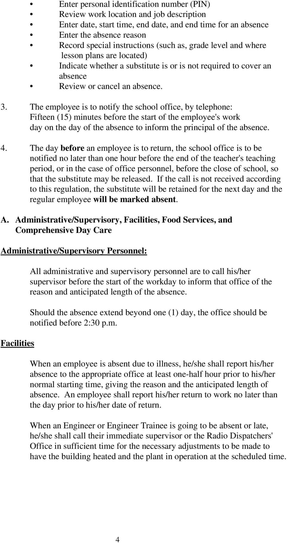 The employee is to notify the school office, by telephone: Fifteen (15) minutes before the start of the employee's work day on the day of the absence to inform the principal of the absence. 4.