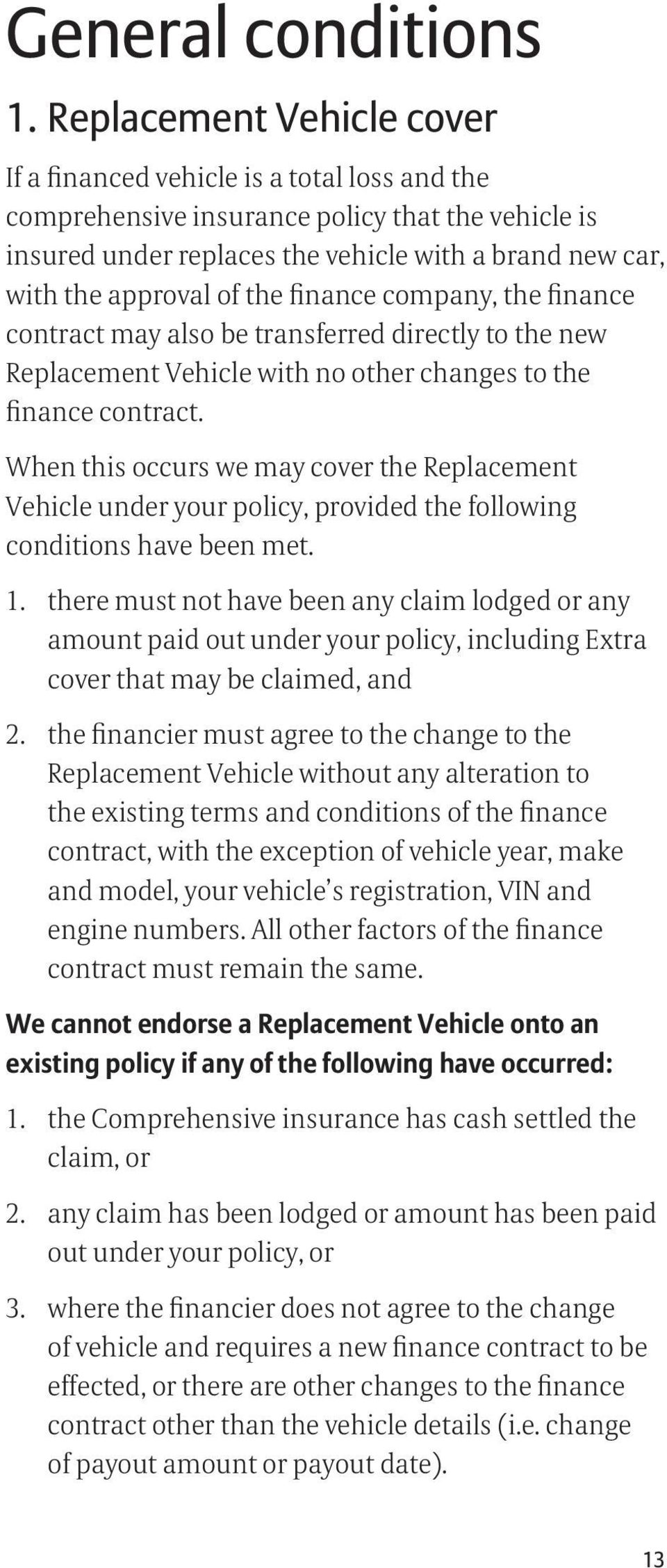 of the finance company, the finance contract may also be transferred directly to the new Replacement Vehicle with no other changes to the finance contract.
