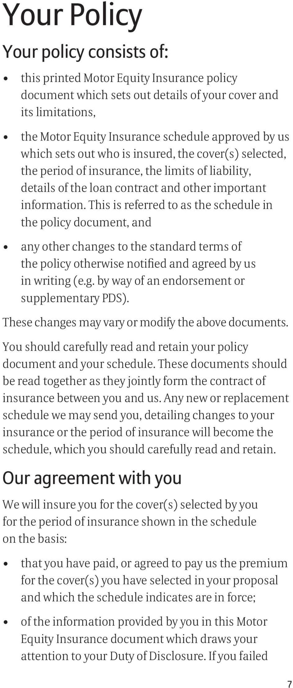 This is referred to as the schedule in the policy document, and any other changes to the standard terms of the policy otherwise notified and agreed by us in writing (e.g. by way of an endorsement or supplementary PDS).