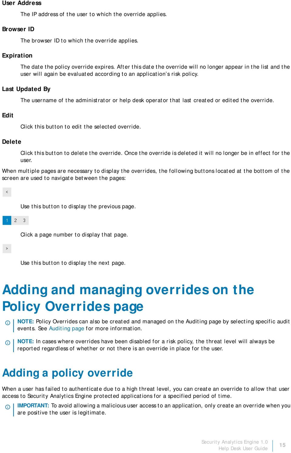 Last Updated By Edit Delete The username of the administrator or help desk operator that last created or edited the override. Click this button to edit the selected override.