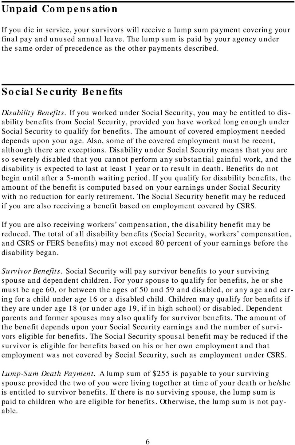 If you worked under Social Security, you may be entitled to disability benefits from Social Security, provided you have worked long enough under Social Security to qualify for benefits.