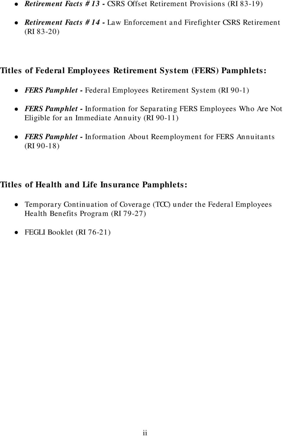 FERS Employees Who Are Not Eligible for an Immediate Annuity (RI 90-11) FERS Pamphlet - Information About Reemployment for FERS Annuitants (RI 90-18) Titles of