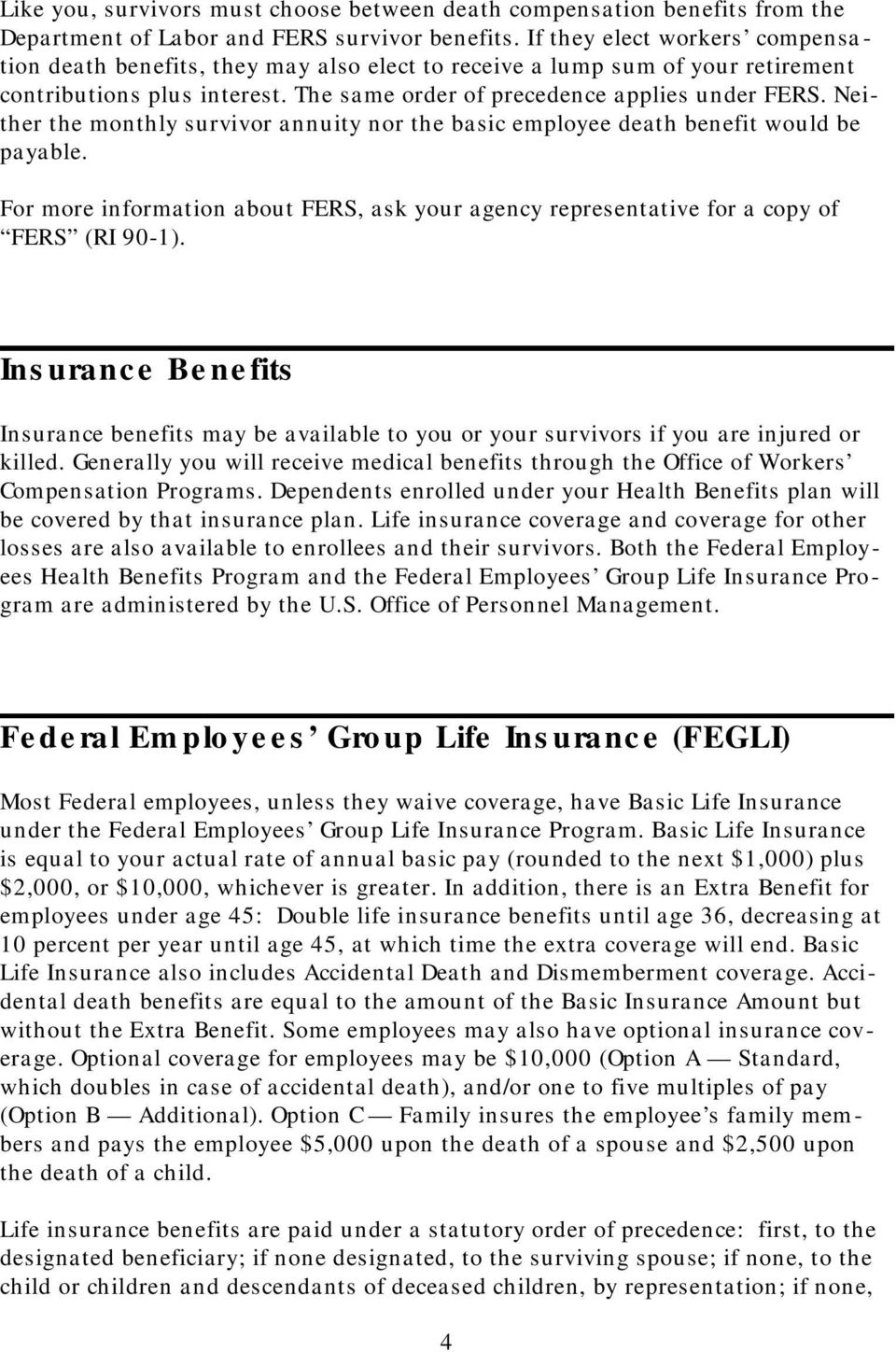 Neither the monthly survivor annuity nor the basic employee death benefit would be payable. For more information about FERS, ask your agency representative for a copy of FERS (RI 90-1).