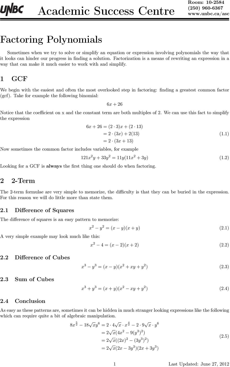 1 GCF We begin with the easiest and often the most overlooked step in factoring: finding a greatest common factor gcf).