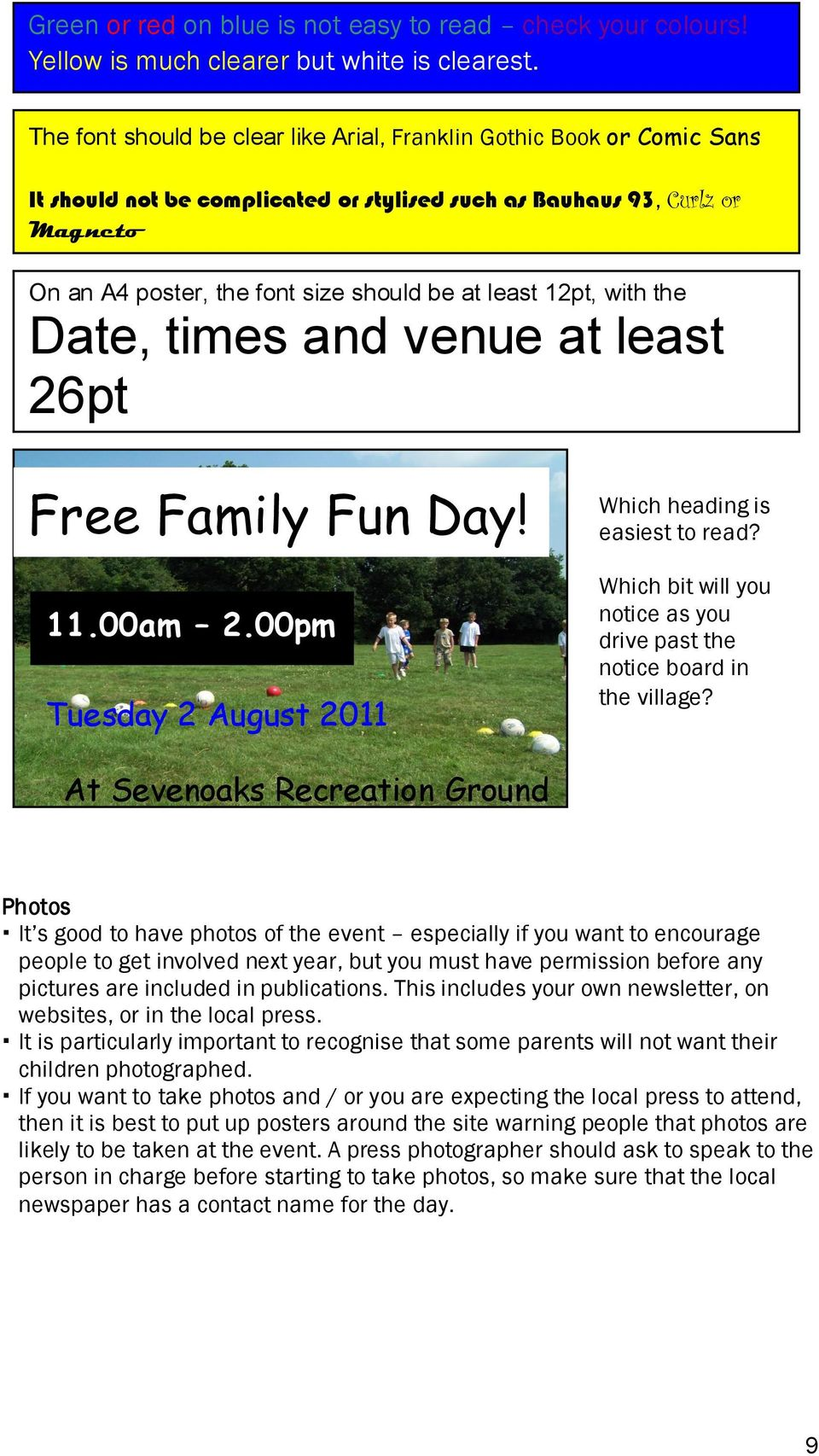 12pt, with the Date, times and venue at least 26pt Free Family Fun Day! 11.00am 2.00pm Tuesday 2 August 2011 Which heading is easiest to read?