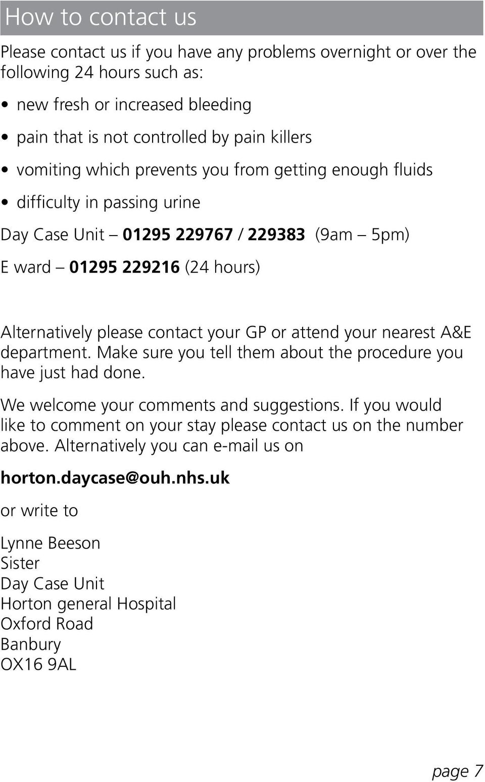 GP or attend your nearest A&E department. Make sure you tell them about the procedure you have just had done. We welcome your comments and suggestions.