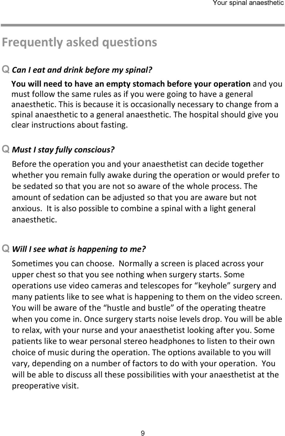 This is because it is occasionally necessary to change from a spinal anaesthetic to a general anaesthetic. The hospital should give you clear instructions about fasting. Q Must I stay fully conscious?