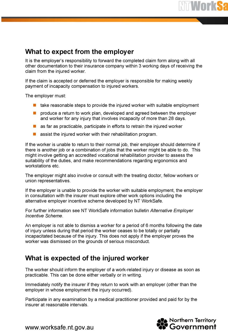 The employer must: take reasonable steps to provide the injured worker with suitable employment produce a return to work plan, developed and agreed between the employer and worker for any injury that