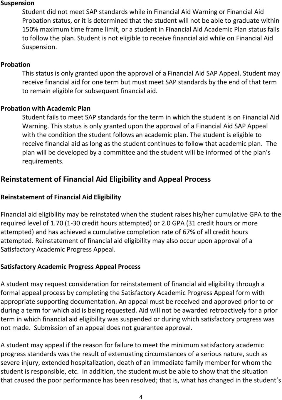 Probation This status is only granted upon the approval of a Financial Aid SAP Appeal.