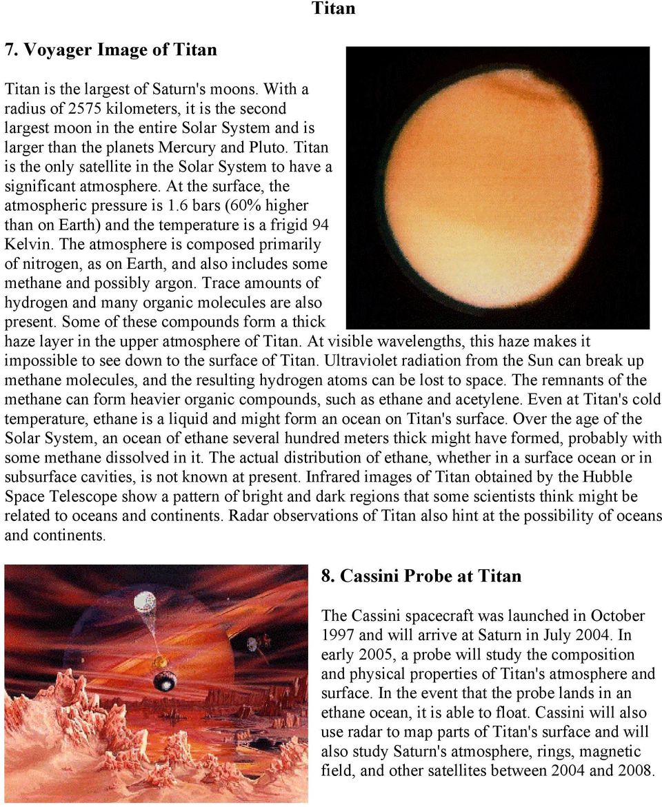 Titan is the only satellite in the Solar System to have a significant atmosphere. At the surface, the atmospheric pressure is 1.