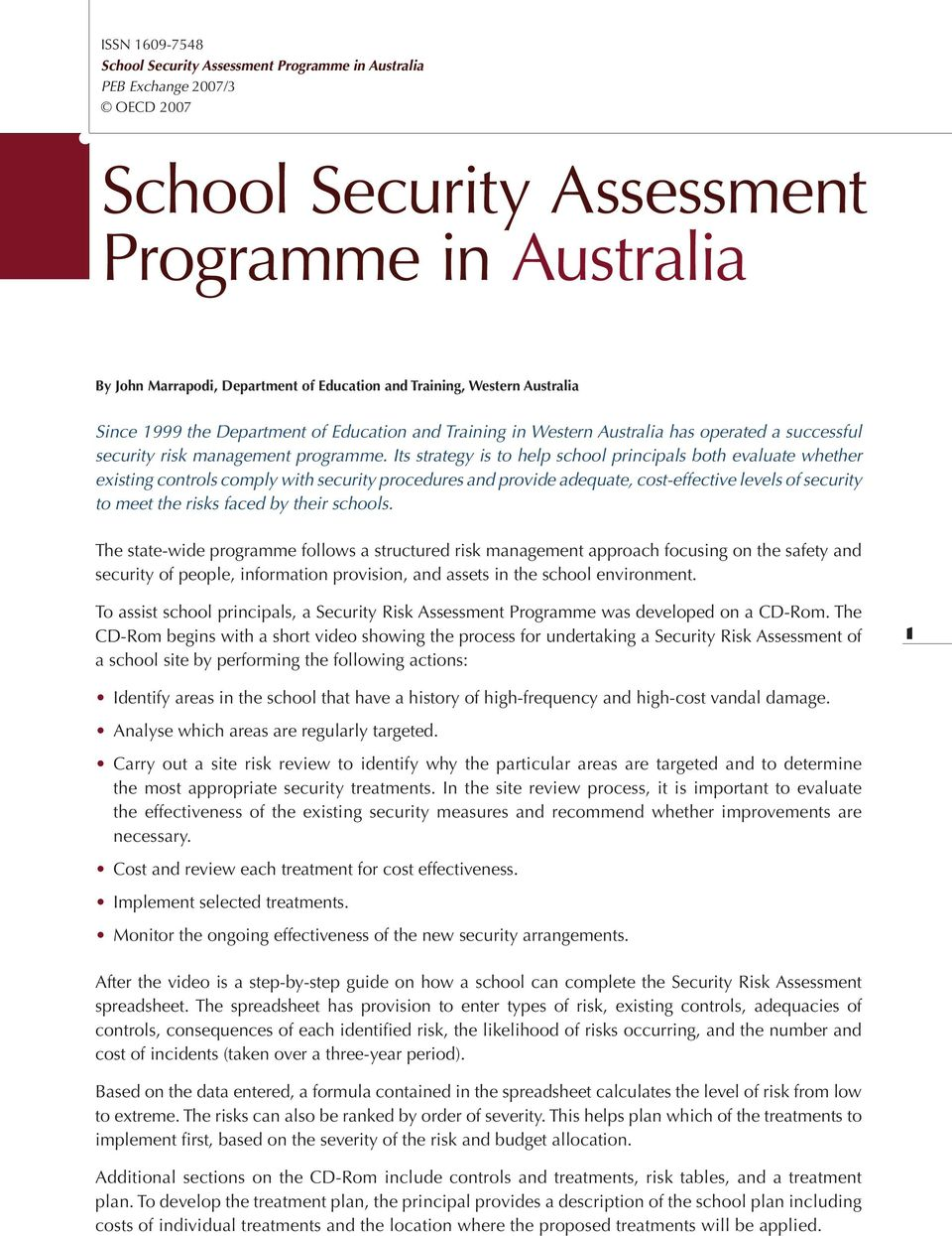 Its strategy is to help school principals both evaluate whether existing controls comply with security procedures and provide adequate, cost-effective levels of security to meet the risks faced by