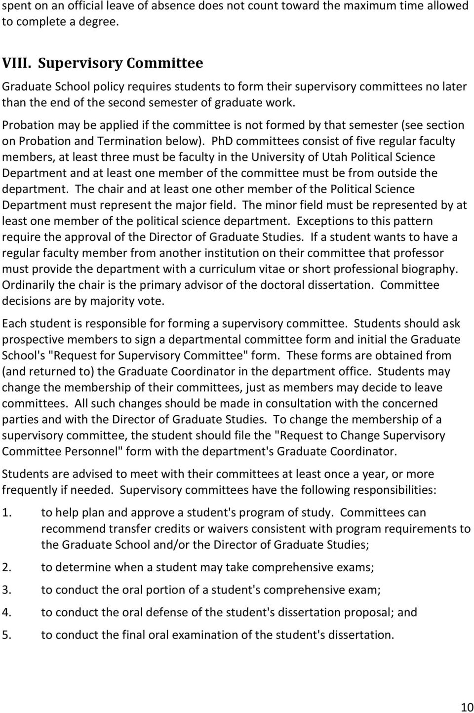Probation may be applied if the committee is not formed by that semester (see section on Probation and Termination below).
