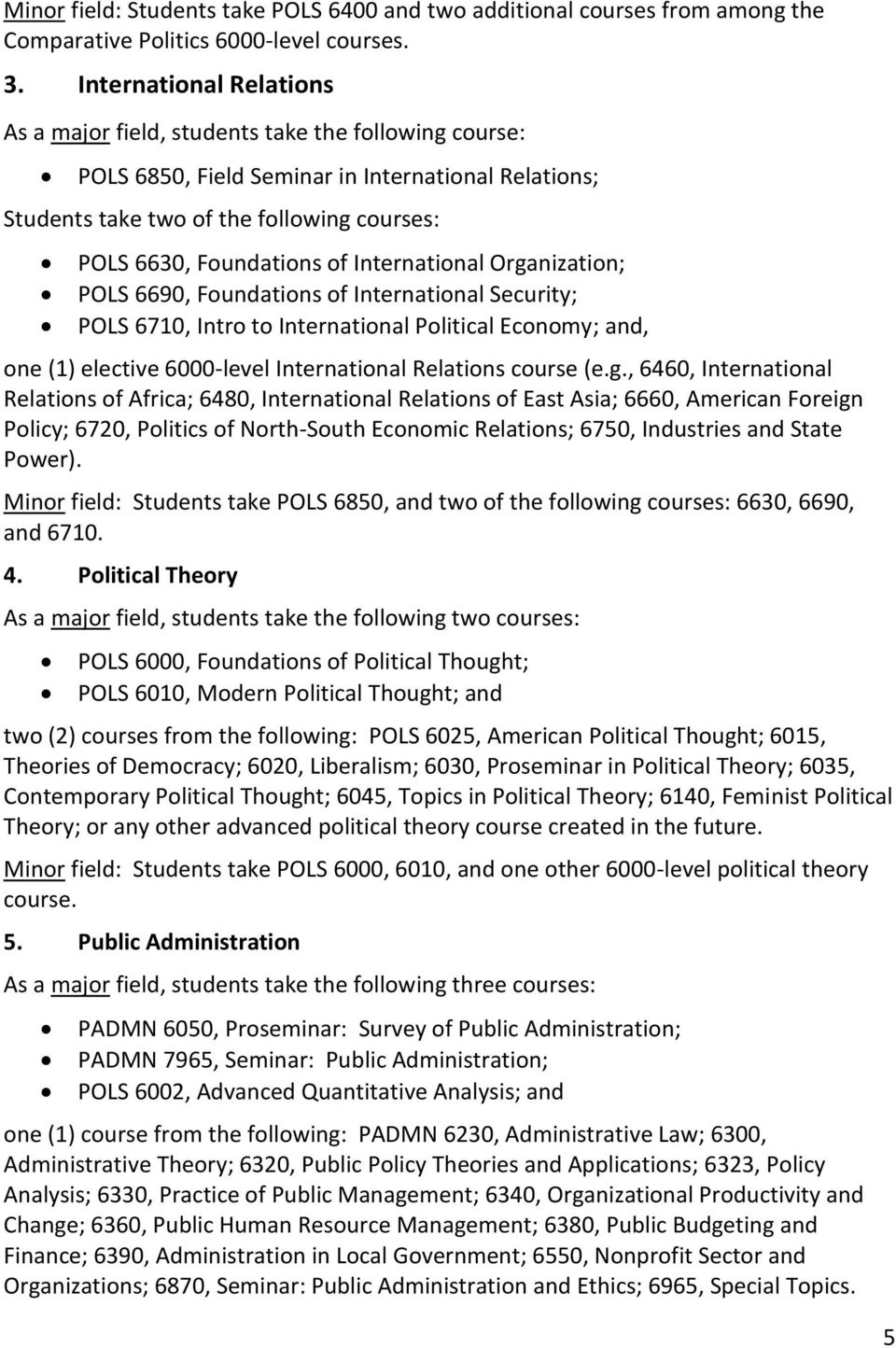 of International Organization; POLS 6690, Foundations of International Security; POLS 6710, Intro to International Political Economy; and, one (1) elective 6000-level International Relations course