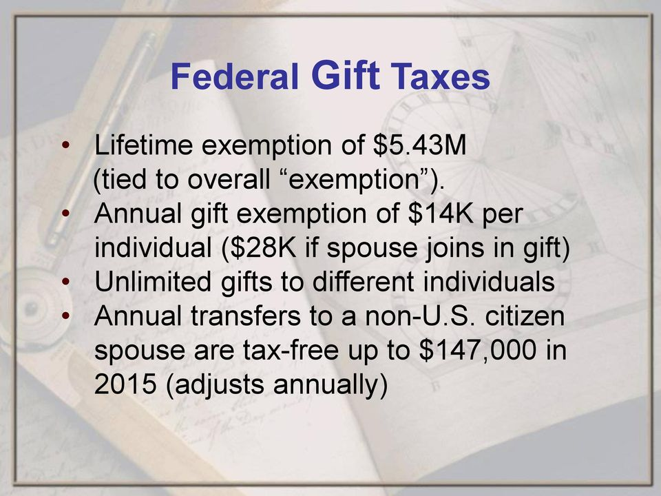 Annual gift exemption of $14K per individual ($28K if spouse joins in