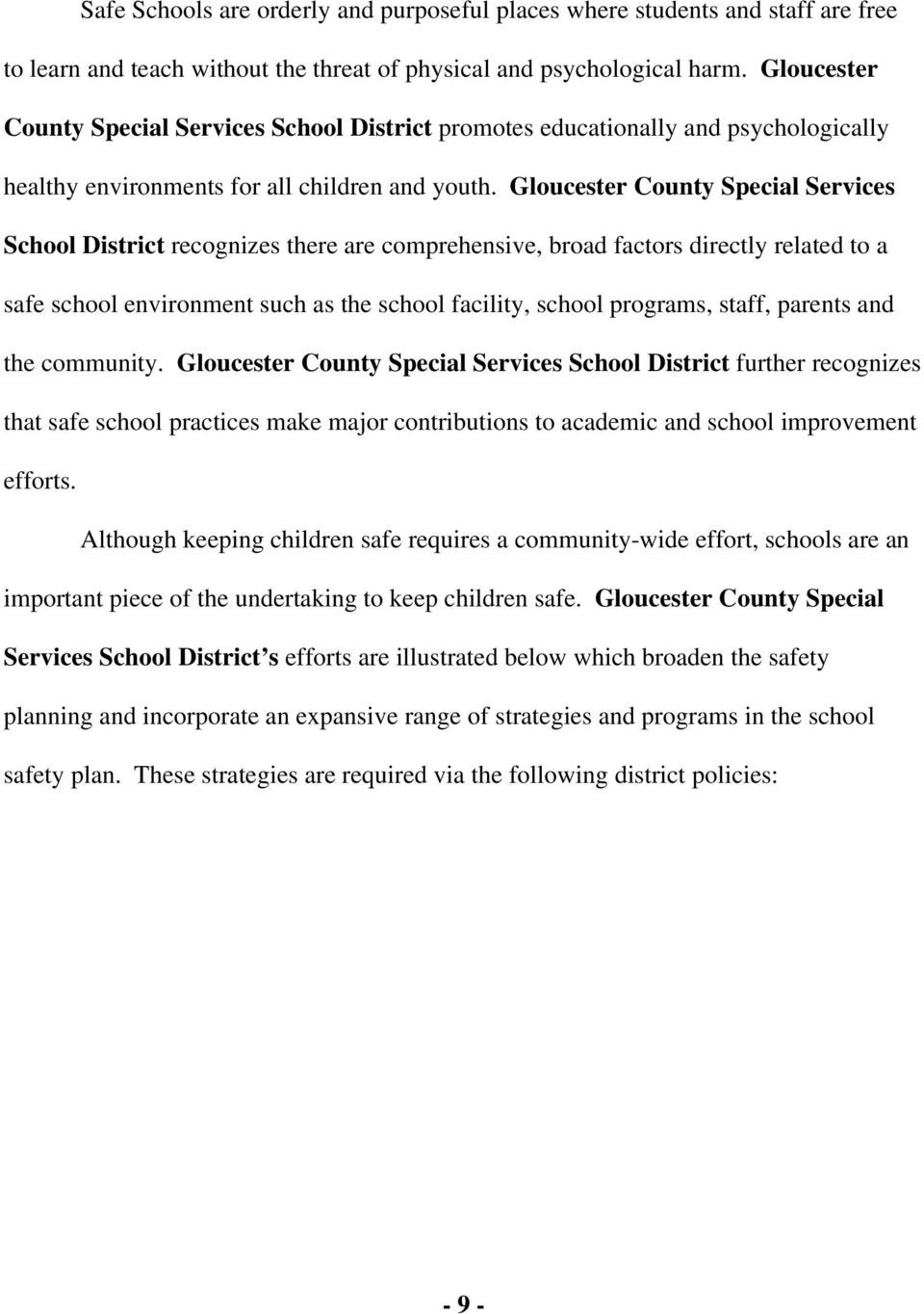 Gloucester County Special Services School District recognizes there are comprehensive, broad factors directly related to a safe school environment such as the school facility, school programs, staff,
