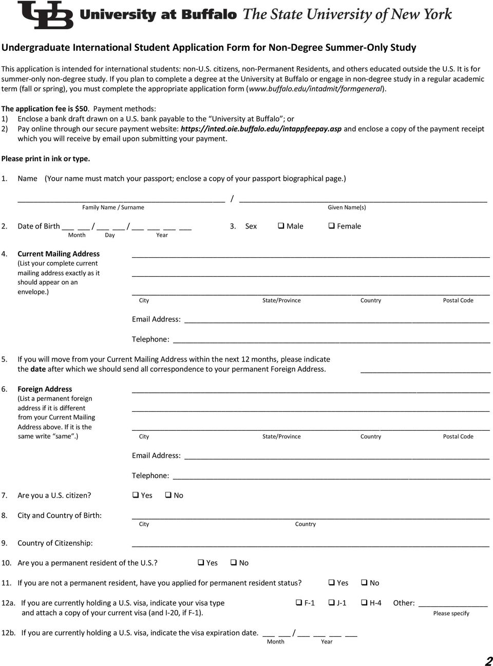 If you plan to complete a degree at the University at Buffalo or engage in non-degree study in a regular academic term (fall or spring), you must complete the appropriate application form (www.
