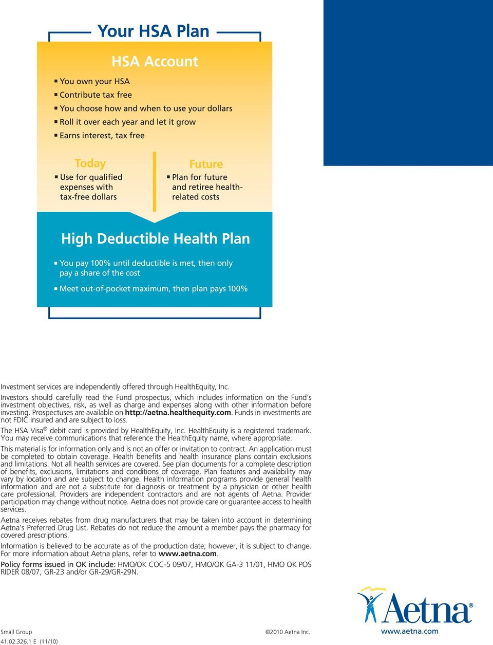 Prospectuses are available on http://aetna.healthequity.com. Funds in investments are not FDIC insured and are subject to loss. The HSA Visa debit card is provided by HealthEquity, Inc.