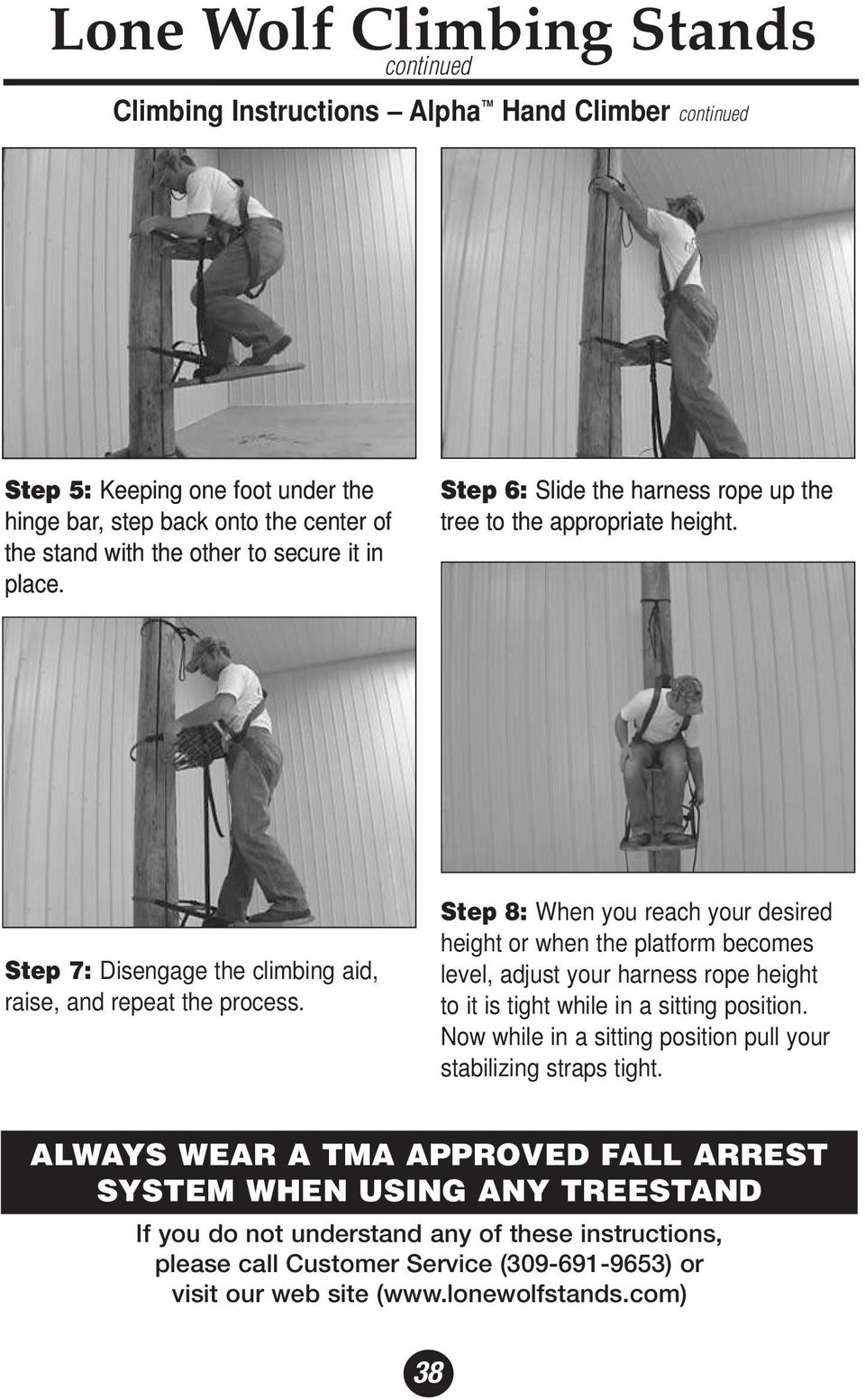 Step 7: Disengage the climbing aid, raise, and repeat the process.