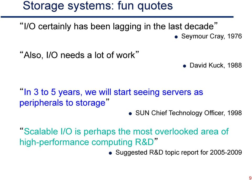 servers as peripherals to storage SUN Chief Technology Officer, 1998 Scalable I/O is perhaps