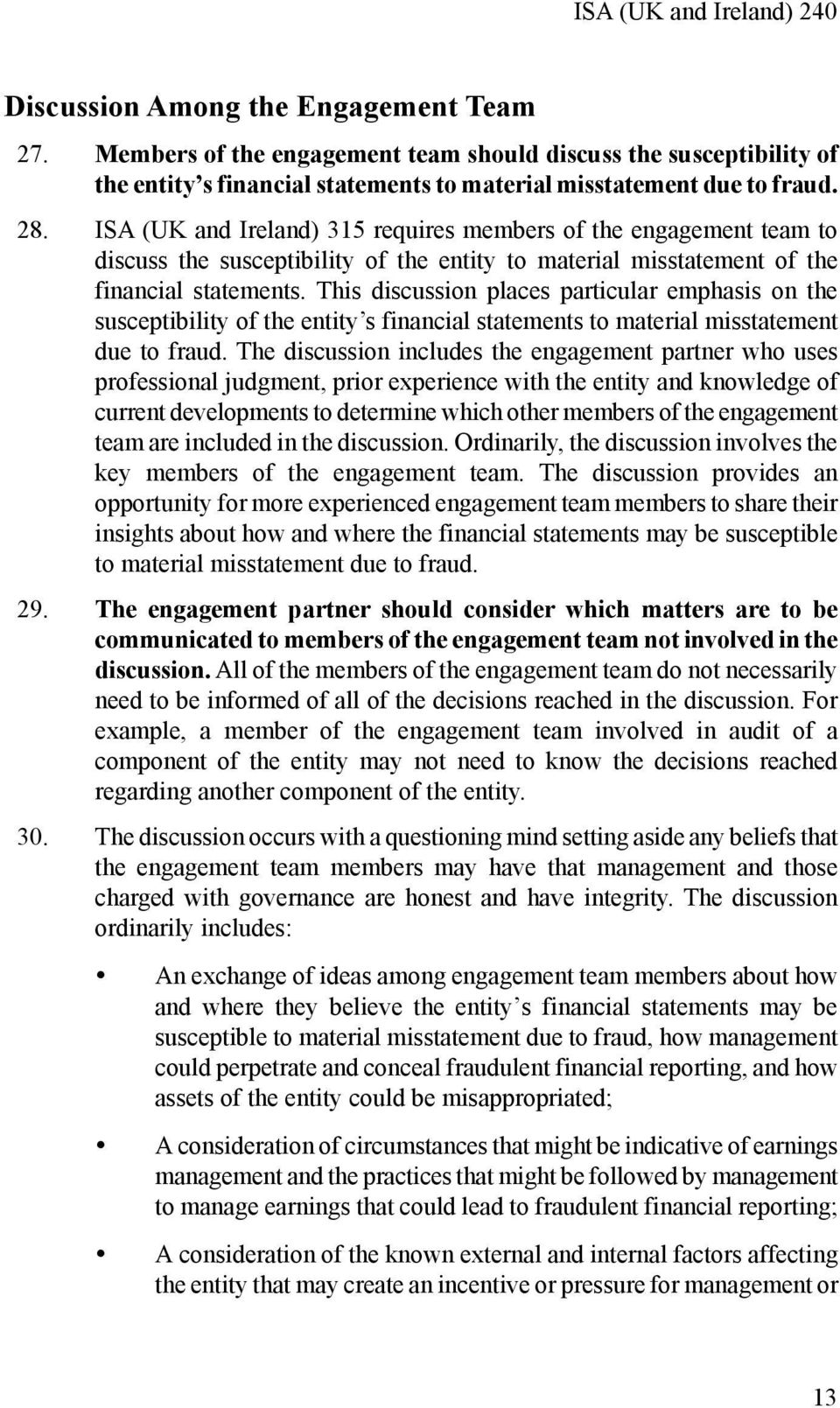 This discussion places particular emphasis on the susceptibility of the entity s financial statements to material misstatement due to fraud.