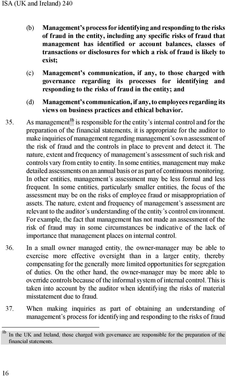 responding to the risks of fraud in the entity; and Management s communication, if any, to employees regarding its views on business practices and ethical behavior. 35.