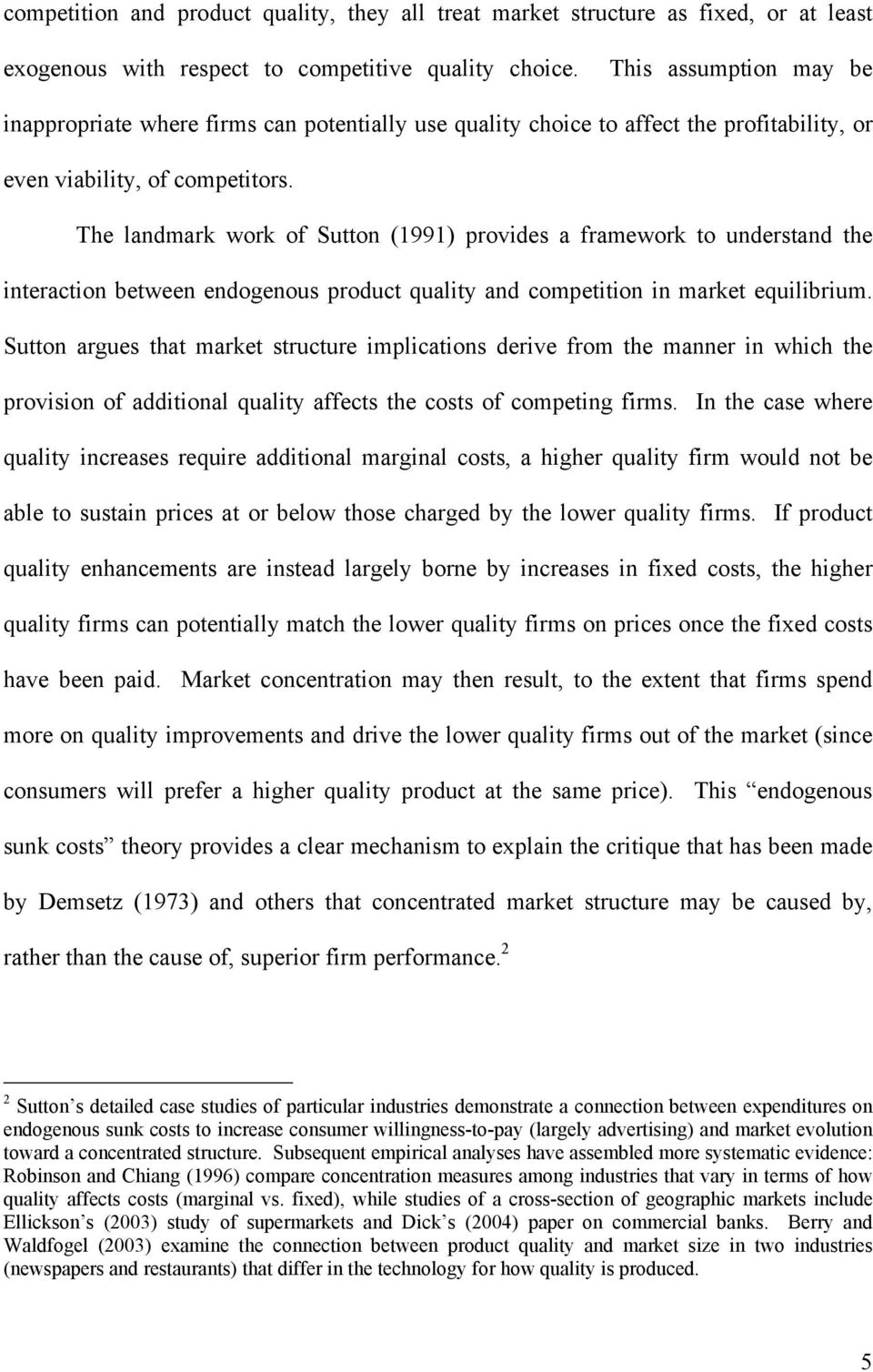 The landmark work of Sutton (1991) provides a framework to understand the interaction between endogenous product quality and competition in market equilibrium.