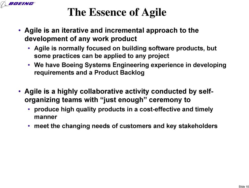 requirements and a Product Backlog Agile is a highly collaborative activity conducted by selforganizing teams with just enough ceremony