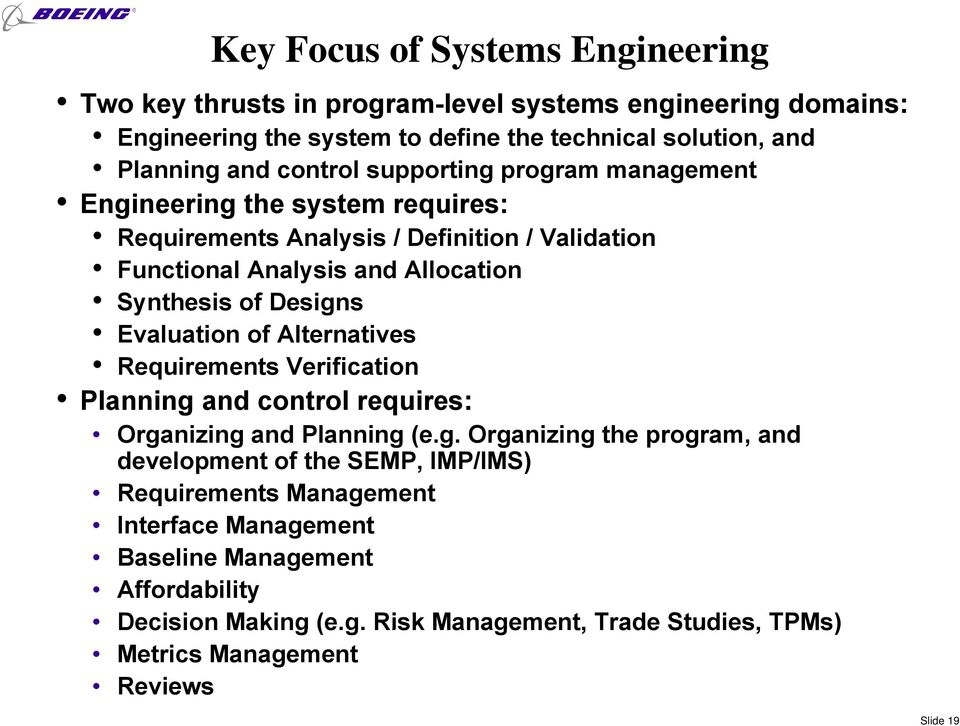 Designs Evaluation of Alternatives Requirements Verification Planning and control requires: Organizing and Planning (e.g. Organizing the program, and development of the SEMP, IMP/IMS) Requirements Management Interface Management Baseline Management Affordability Decision Making (e.