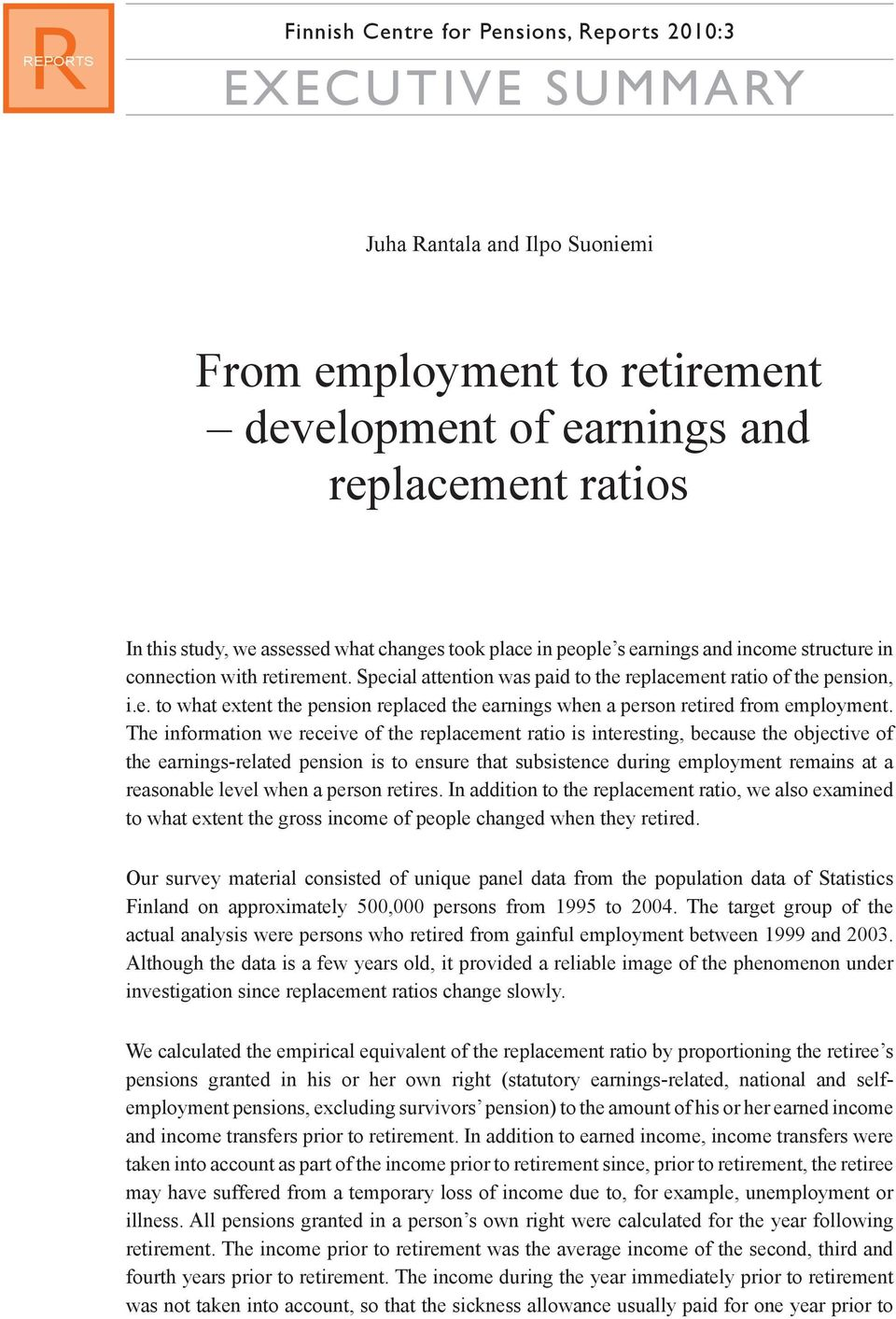 The information we receive of the replacement ratio is interesting, because the objective of the earnings-related pension is to ensure that subsistence during employment remains at a reasonable level
