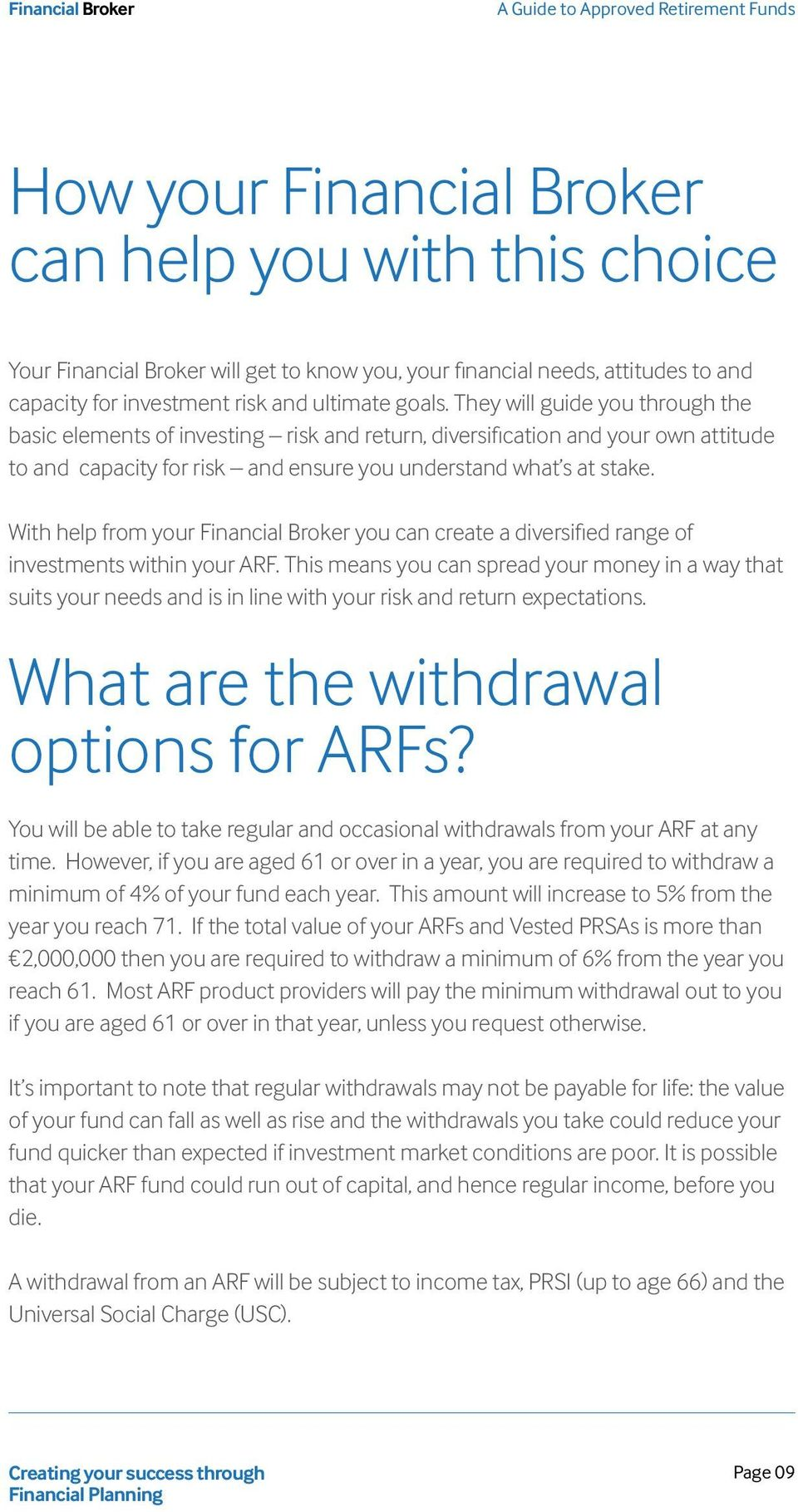 With help from your Financial Broker you can create a diversified range of investments within your ARF.