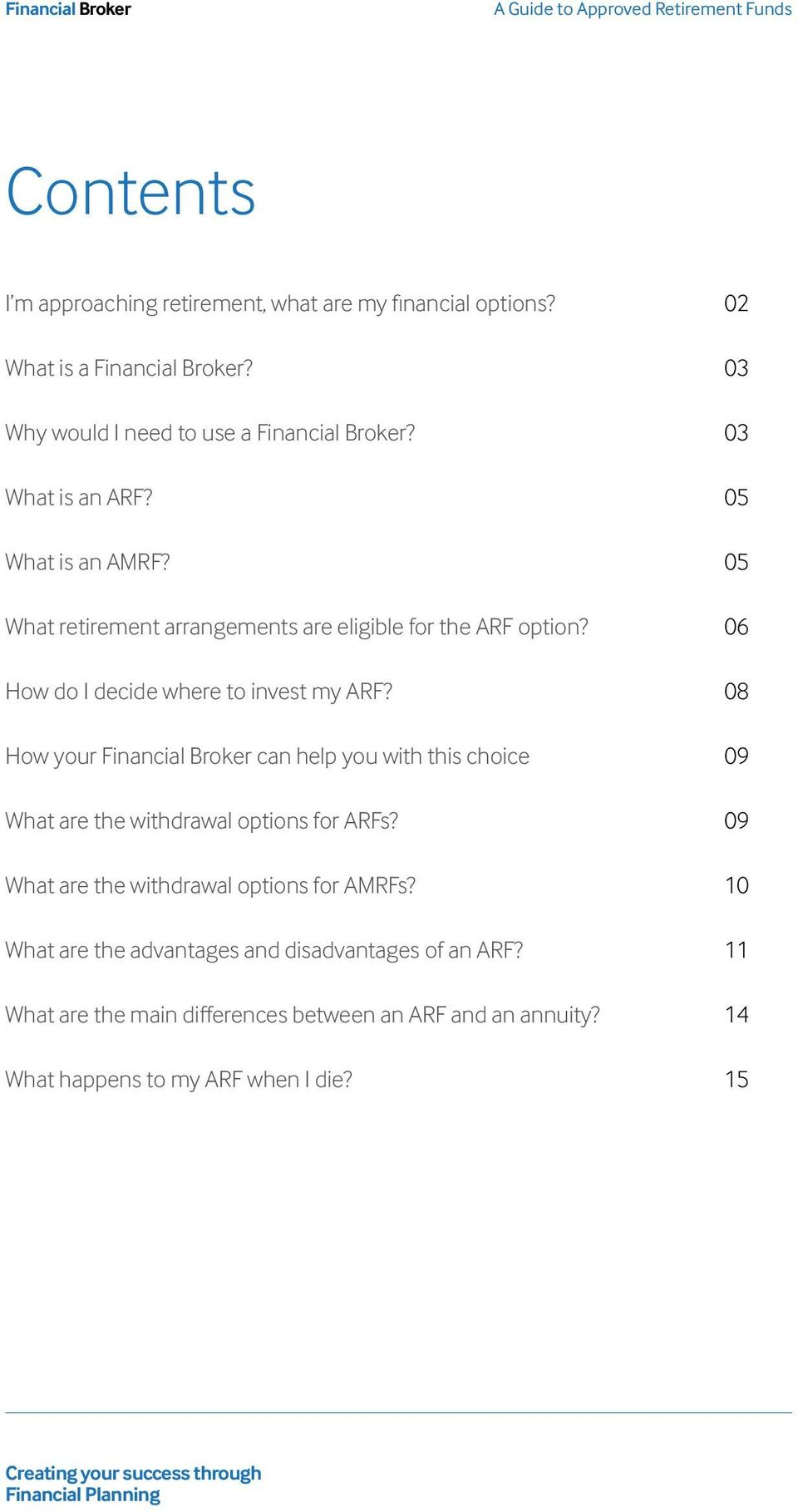 08 How your Financial Broker can help you with this choice 09 What are the withdrawal options for ARFs? 09 What are the withdrawal options for AMRFs?