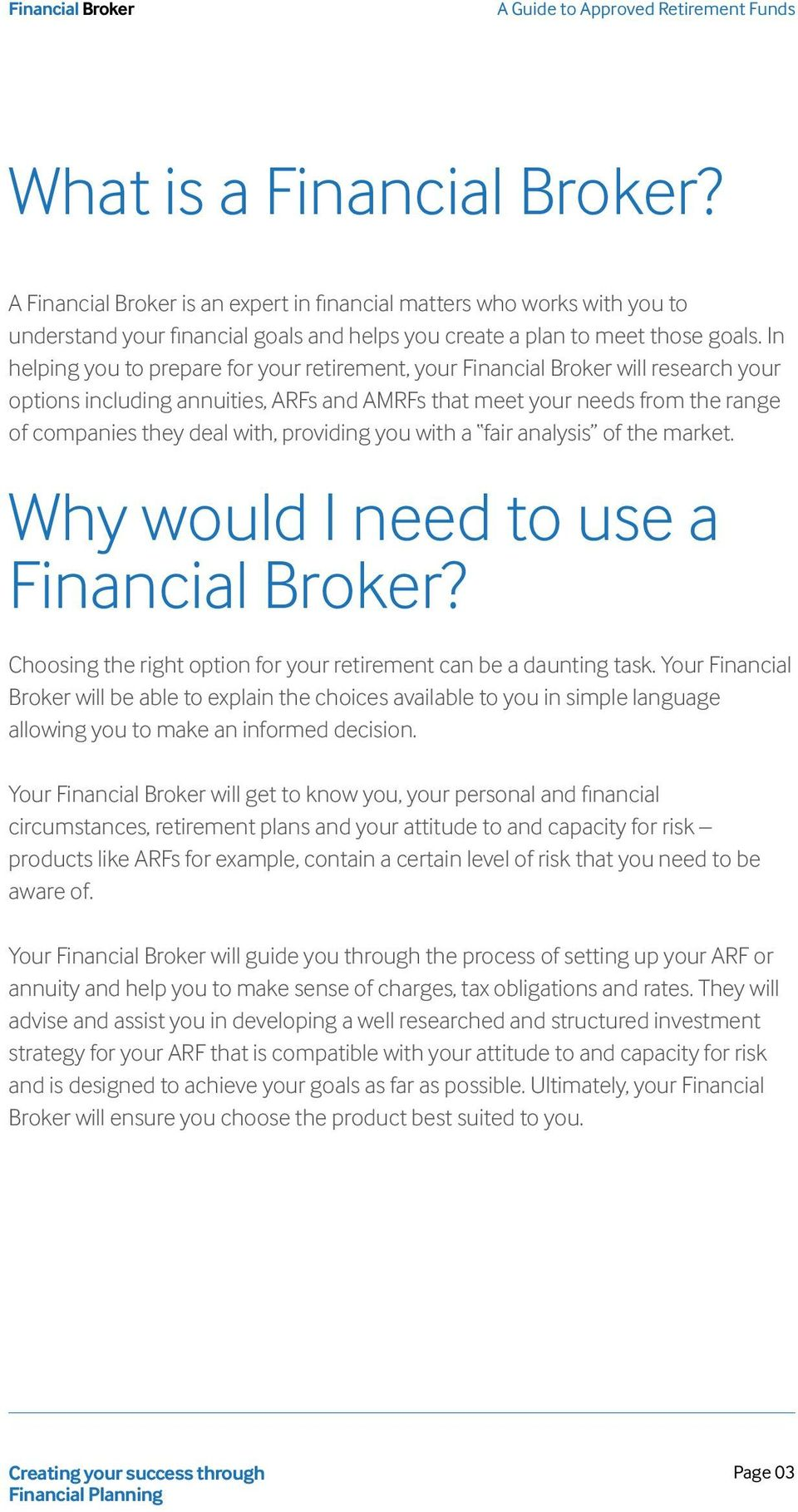 providing you with a fair analysis of the market. Why would I need to use a Financial Broker? Choosing the right option for your retirement can be a daunting task.