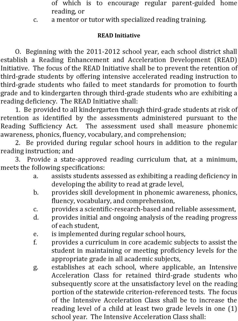 The focus of the READ Initiative shall be to prevent the retention of third-grade students by offering intensive accelerated reading instruction to third-grade students who failed to meet standards