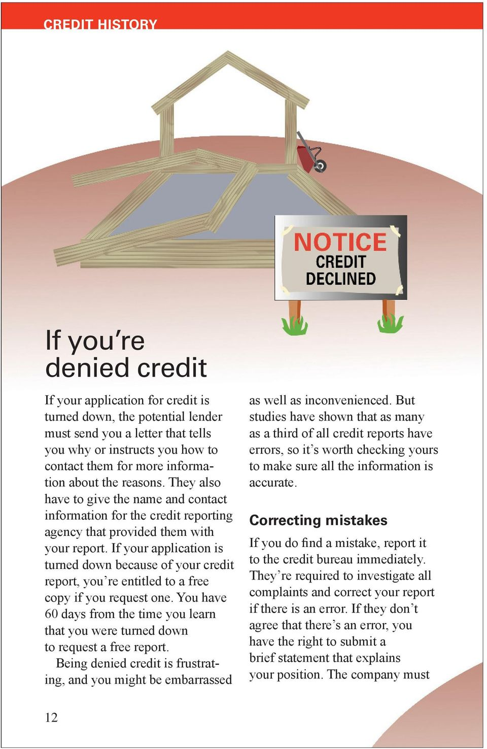 If your application is turned down because of your credit report, you re entitled to a free copy if you request one.