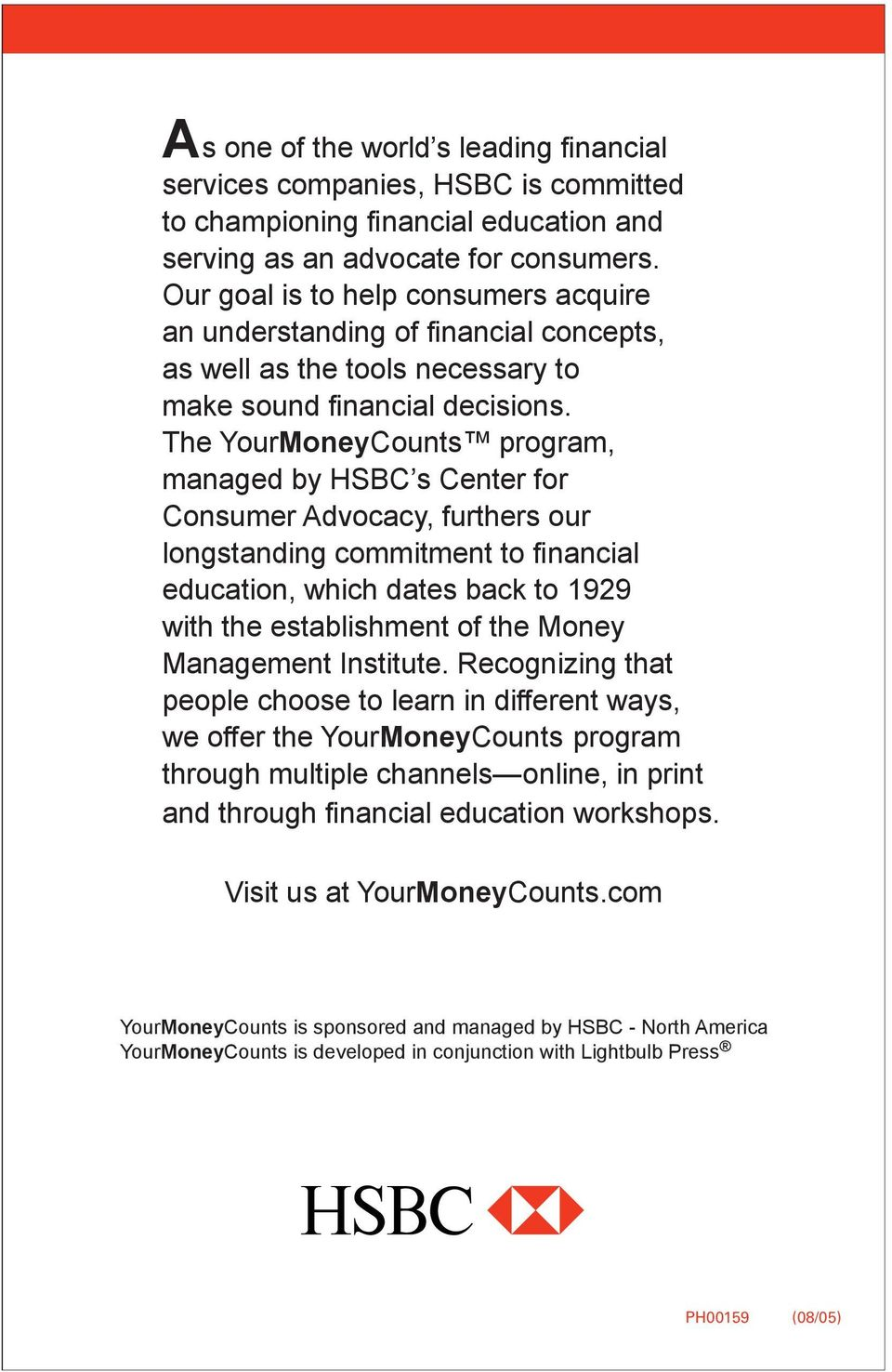 The YourMoneyCounts program, managed by HSBC s Center for Consumer Advocacy, furthers our longstanding commitment to fi nancial education, which dates back to 1929 with the establishment of the Money