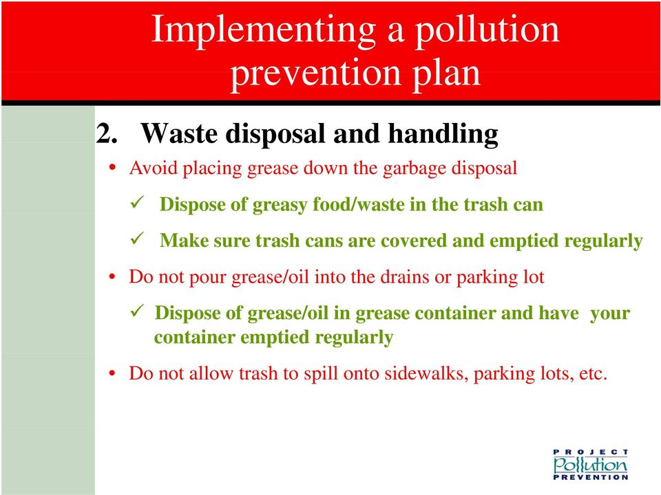 in the trash can Make sure trash cans are covered and emptied regularly Do not pour grease/oil into the