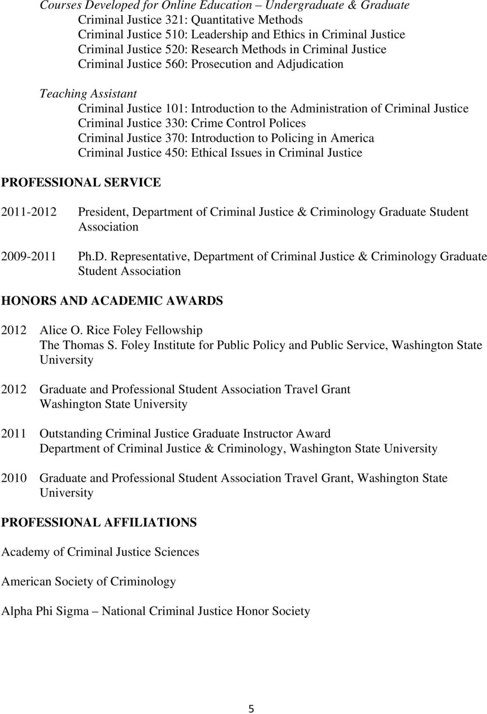 Justice 330: Crime Control Polices Criminal Justice 370: Introduction to Policing in America Criminal Justice 450: Ethical Issues in Criminal Justice PROFESSIONAL SERVICE 2011-2012 President,