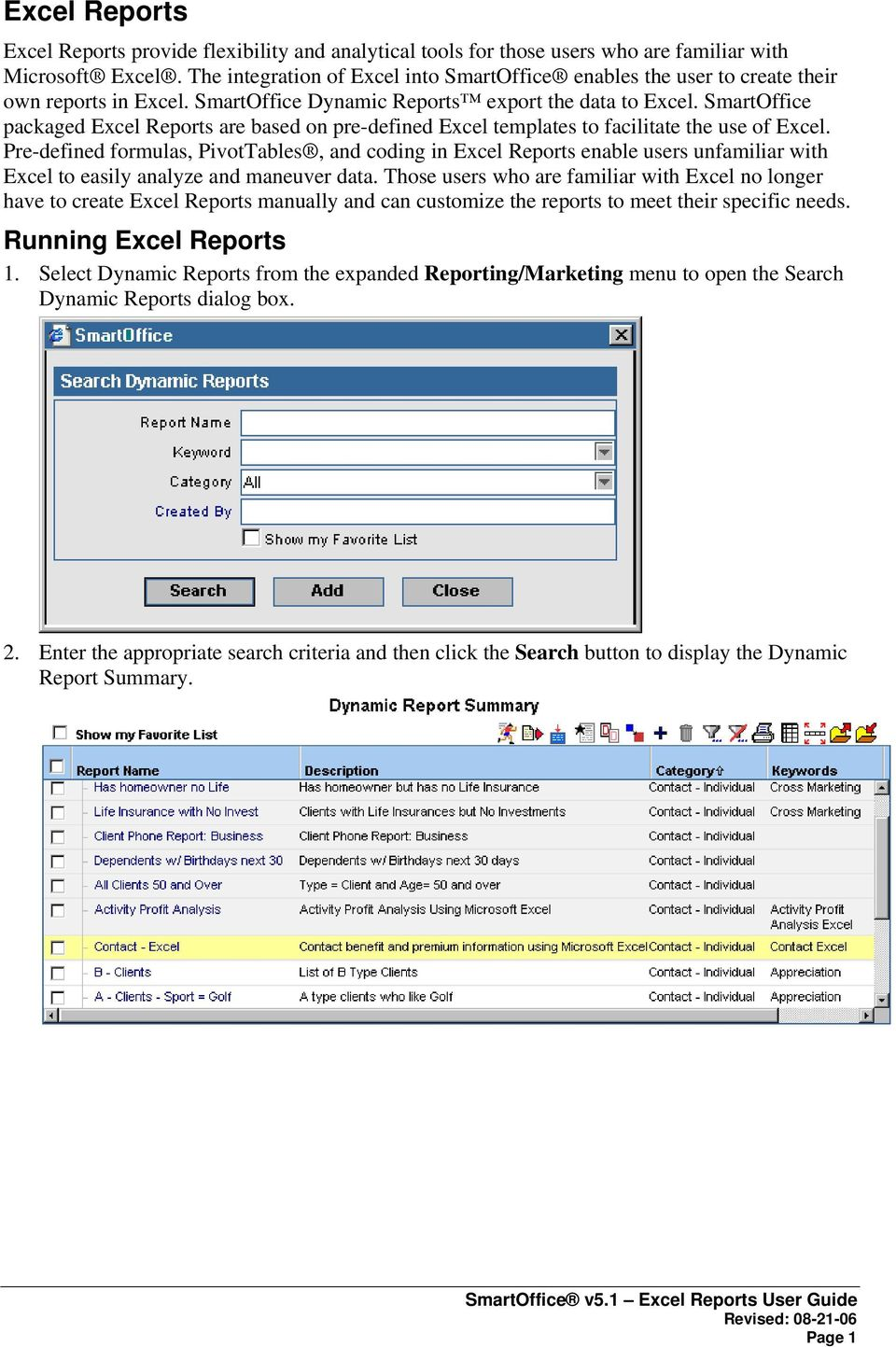 SmartOffice packaged Excel Reports are based on pre-defined Excel templates to facilitate the use of Excel.